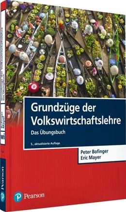 Abbildung von Bofinger / Mayer | Grundzüge der Volkswirtschaftslehre - Das Übungsbuch | 4., aktualisierte Auflage | 2019