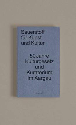 Abbildung von Aargauer Kuratorium | Sauerstoff für Kunst und Kultur | 1. Auflage | 2019 | beck-shop.de