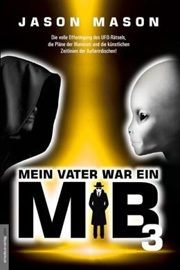 Abbildung von Mason / Helsing | Mein Vater war ein MiB - Band 3 | 2019 | Die volle Offenlegung des UFO-...