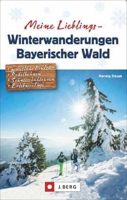 Abbildung von Slezak   Meine Lieblings-Winterwanderungen Bayerischer Wald   1. Auflage   2019   beck-shop.de