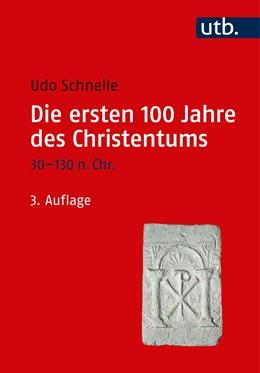 Abbildung von Schnelle | Die ersten 100 Jahre des Christentums 30-130 n. Chr. | 3., neu bearb. Auflage | 2019 | Die Entstehungsgeschichte eine...