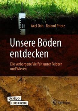Abbildung von Don / Prietz | Unsere Böden entdecken – Die verborgene Vielfalt unter Feldern und Wiesen | 2019