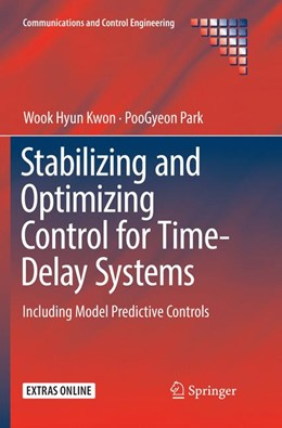 Abbildung von Kwon / Park | Stabilizing and Optimizing Control for Time-Delay Systems | Softcover reprint of the original 1st ed. 2019 | 2018 | Including Model Predictive Con...