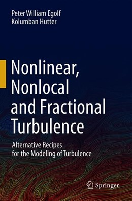 Abbildung von Egolf / Hutter | Nonlinear, Nonlocal and Fractional Turbulence | 1st ed. 2019 | 2020 | Alternative Recipes for the Mo...