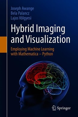 Abbildung von Awange / Paláncz / Völgyesi | Hybrid Imaging and Visualization | 1st ed. 2020 | 2019 | Employing Machine Learning wit...