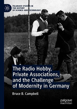 Abbildung von Campbell | The Radio Hobby, Private Associations, and the Challenge of Modernity in Germany | 1st ed. 2019 | 2019