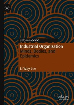 Abbildung von Lee | Industrial Organization | 1st ed. 2019 | 2019 | Minds, Bodies, and Epidemics