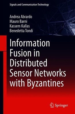 Abbildung von Abrardo / Barni / Kallas | Information Fusion in Distributed Sensor Networks with Byzantines | 1st ed. 2020 | 2020