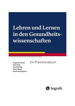 Abbildung von Gerhardus / Munko / Kolip / Schilling / Schlingmann | Lehren und Lernen in den Gesundheitswissenschaften | 2019 | Ein Praxishandbuch
