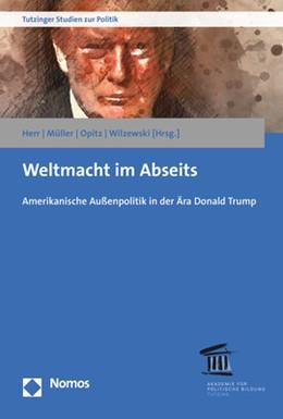 Abbildung von Herr / Müller / Opitz / Wilzewski | Weltmacht im Abseits | 2019 | Amerikanische Außenpolitik in ...