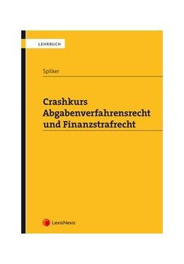 Abbildung von Spilker   Crashkurs Abgabenverfahrensrecht und Finanzstrafrecht   1. Auflage   2019   beck-shop.de