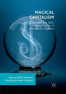 Abbildung von De Waal Malefyt / Moeran | Magical Capitalism | Softcover reprint of the original 1st ed. 2018 | 2018 | Enchantment, Spells, and Occul...