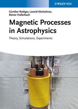 Abbildung von Rüdiger / Hollerbach | Magnetic Processes in Astrophysics | 1. Auflage | 2013 | beck-shop.de