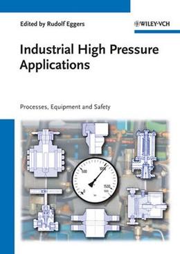 Abbildung von Eggers   Industrial High Pressure Applications   1. Auflage   2012   Processes, Equipment and Safet...
