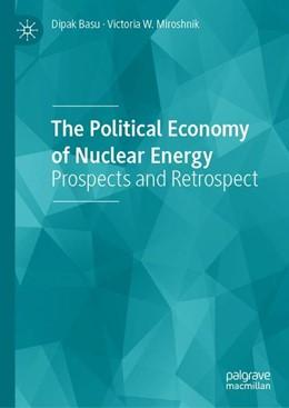 Abbildung von Basu / Miroshnik | The Political Economy of Nuclear Energy | 1st ed. 2019 | 2019 | Prospects and Retrospect