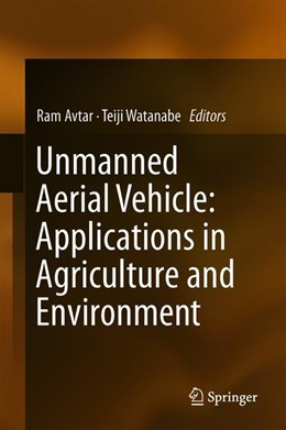 Abbildung von Avtar / Watanabe | Unmanned Aerial Vehicle: Applications in Agriculture and Environment | 1st ed. 2020 | 2020