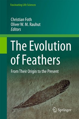 Abbildung von Foth / Rauhut   The Evolution of Feathers   1st ed. 2020   2020   From Their Origin to the Prese...