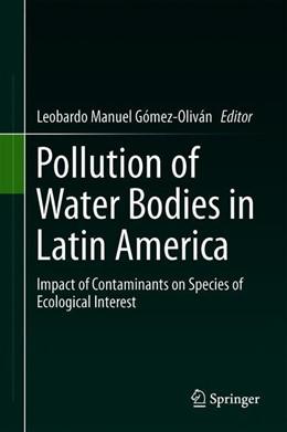 Abbildung von Gómez-Oliván | Pollution of Water Bodies in Latin America | 1st ed. 2019 | 2019 | Impact of Contaminants on Spec...