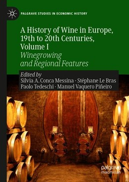 Abbildung von Conca Messina / Le Bras / Tedeschi / Vaquero Piñeiro   A History of Wine in Europe, 19th to 20th Centuries, Volume I   1st ed. 2019   2019   Winegrowing and Regional Featu...