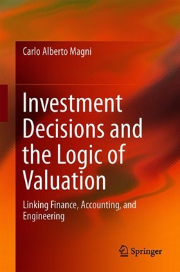 Abbildung von Magni | Investment Decisions and the Logic of Valuation | 1st ed. 2020 | 2020 | Linking Finance, Accounting, a...