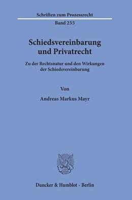 Abbildung von Mayr | Schiedsvereinbarung und Privatrecht | 2019 | Zu der Rechtsnatur und den Wir... | 255
