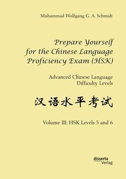 Abbildung von Schmidt | Prepare Yourself for the Chinese Language Proficiency Exam (HSK). Advanced Chinese Language Difficulty Levels | Erstauflage | 2019 | Volume III: HSK Levels 5 and 6