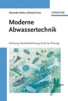 Abbildung von Braha / Groza | Moderne Abwassertechnik | 1. Auflage | 2006 | Erhebung, Modellabsicherung, S...