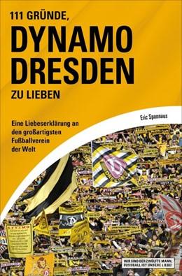 Abbildung von Spannaus | 111 Gründe, Dynamo Dresden zu lieben | 1. Auflage | 2014 | beck-shop.de
