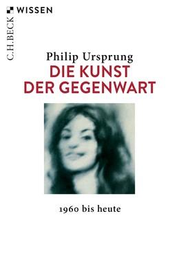 Abbildung von Ursprung, Philip | Die Kunst der Gegenwart | 4. Auflage | 2019 | 2561 | beck-shop.de