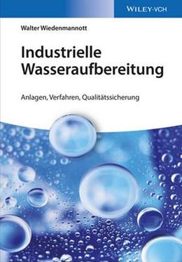 Abbildung von Wiedenmannott | Industrielle Wasseraufbereitung | 1. Auflage | 2017 | Anlagen, Verfahren, Qualitätss...