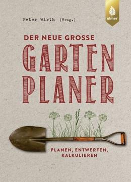 Abbildung von Wirth | Der neue große Gartenplaner | 2. Auflage | 2019 | Planen, entwerfen, kalkulieren