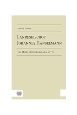 Abbildung von Hoenen   Landesbischof Johannes Hanselmann   1. Auflage   2019   Ein Mann der unbequemen Mitte