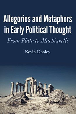 Abbildung von Dooley | Allegories and Metaphors in Early Political Thought | 1. Auflage | 2019 | From Plato to Machiavelli
