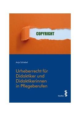 Abbildung von Schiebel | Urheberrecht für Didaktiker und Didaktikerinnen in Pflegeberufen | 1. Auflage | 2019