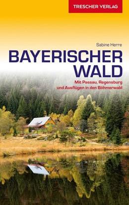 Abbildung von Herre | Reiseführer Bayerischer Wald | 3., aktual. Aufl | 2020 | Mit Passau, Regensburg und Aus...