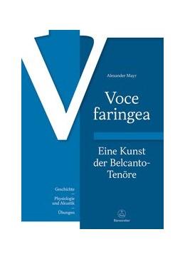 Abbildung von Mayr | Voce faringea: Eine Kunst der Belcanto-Tenöre | Aufl. 2018 | 2018 | Geschichte - Physiologie und A...