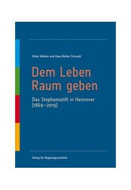 Abbildung von Winkler / Schmuhl | Dem Leben Raum geben | 2019 | Das Stephansstift in Hannover ...