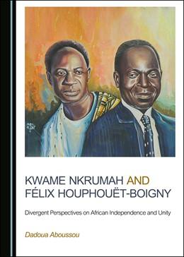 Abbildung von Aboussou | Kwame Nkrumah and Félix Houphouët-Boigny | 1. Auflage | 2019 | beck-shop.de