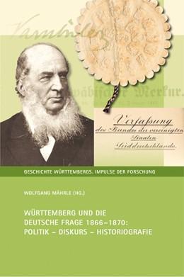 Abbildung von Mährle   Württemberg und die Deutsche Frage 1866-1870   2019   Politik - Diskurs - Historiogr...   5