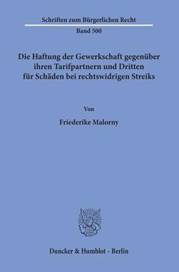 Abbildung von Malorny | Die Haftung der Gewerkschaft gegenüber ihren Tarifpartnern und Dritten für Schäden bei rechtswidrigen Streiks | 1. Auflage | 2019 | 500 | beck-shop.de