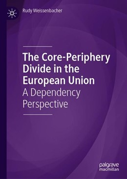 Abbildung von Weissenbacher | The Core-Periphery Divide in the European Union | 1st ed. 2019 | 2020 | A Dependency Perspective