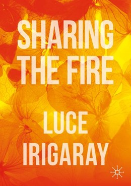 Abbildung von Irigaray | Sharing the Fire | 1st ed. 2019 | 2020 | Outline of a Dialectics of Sen...