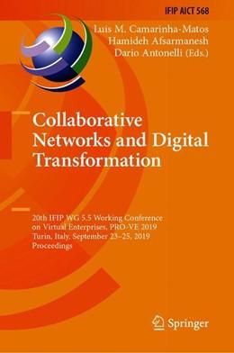 Abbildung von Camarinha-Matos / Afsarmanesh / Antonelli   Collaborative Networks and Digital Transformation   1st ed. 2019   2019   20th IFIP WG 5.5 Working Confe...   568