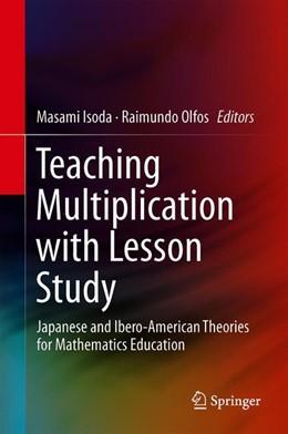 Abbildung von Isoda / Olfos   Teaching Multiplication with Lesson Study   1st ed. 2020   2020   Japanese and Ibero-American Th...