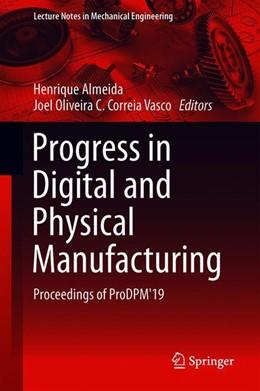 Abbildung von Almeida / Vasco | Progress in Digital and Physical Manufacturing | 1st ed. 2020 | 2019 | Proceedings of ProDPM'19