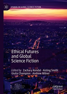 Abbildung von Milner / Kendal / Smith / Champion | Ethical Futures and Global Science Fiction | 1st ed. 2020 | 2020