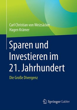 Abbildung von von Weizsäcker / Krämer | Sparen und Investieren im 21. Jahrhundert | 2019 | Die Große Divergenz