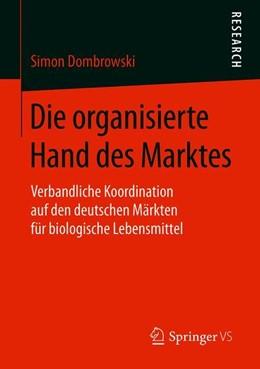 Abbildung von Dombrowski | Die organisierte Hand des Marktes | 2019 | Verbandliche Koordination auf ...