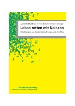 Abbildung von Dichtl / Stöver / Dettmer | Leben retten mit Naloxon | 2018 | Erfahrungen aus Deutschland, E...