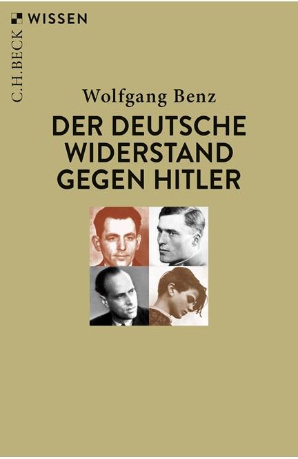 Cover: Wolfgang Benz, Der deutsche Widerstand gegen Hitler